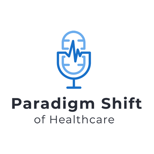 Paradigm Shift of Healthcare Podcast